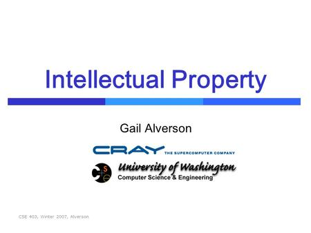 CSE 403, Winter 2007, Alverson Intellectual Property Gail Alverson.