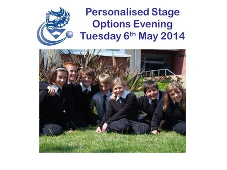 Personalised Stage Options Evening Tuesday 6 th May 2014 OPTIONS 2009-11 Your Future.