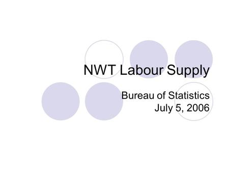 NWT Labour Supply Bureau of Statistics July 5, 2006.