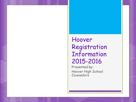 Hoover Registration Information 2015-2016 Presented by: Hoover High School Counselors.