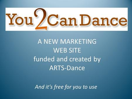 A NEW MARKETING WEB SITE funded and created by ARTS-Dance And it's free for you to use.