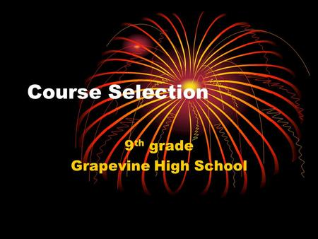 Course Selection 9 th grade Grapevine High School.