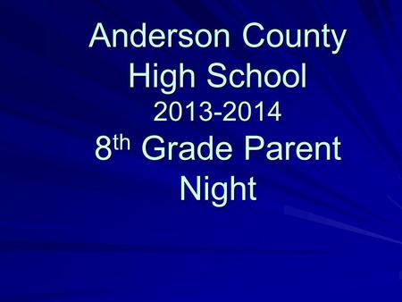 Anderson County High School 2013-2014 8 th Grade Parent Night.