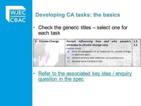 Developing CA tasks: the basics Check the generic titles – select one for each task Refer to the associated key idea / enquiry question in the specRefer.