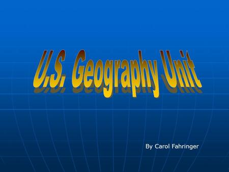By Carol Fahringer. II.Geography of the US: Divided Into 8 Different Physical Regions.