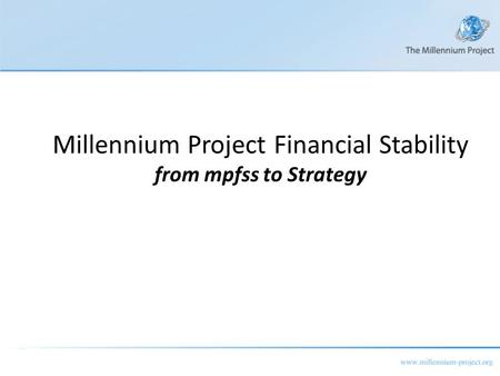 Millennium Project Financial Stability from mpfss to Strategy.