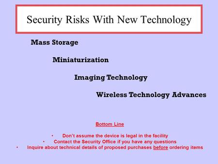 Security Risks With New Technology Mass Storage Miniaturization Imaging Technology Wireless Technology Advances Bottom Line Don't assume the device is.
