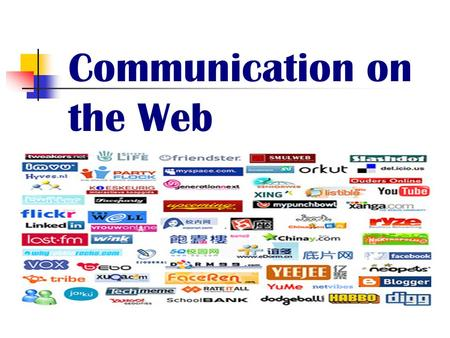 Communication on the Web. Chat or chatting Interactive online communication Web sites Chat rooms Instant messaging Enables real-time conversations Example.