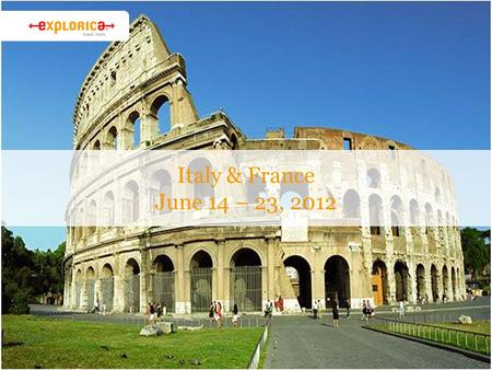 Italy & France June 14 – 23, 2012. Why Explorica? › The experience is everything ›Connect with new cultures. ›Authentic activities. › Get the best value.