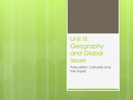 Unit III: Geography and Global Issues Population: Canada and the World.