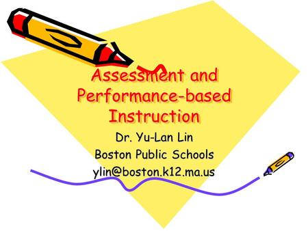 Assessment and Performance-based Instruction Dr. Yu-Lan Lin Boston Public Schools