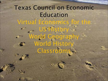 Texas Council on Economic Education Virtual Economics for the US History World Geography World History Classrooms.