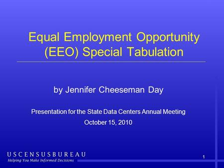 Equal Employment Opportunity (EEO) Special Tabulation by Jennifer Cheeseman Day Presentation for the State Data Centers Annual Meeting October 15, 2010.