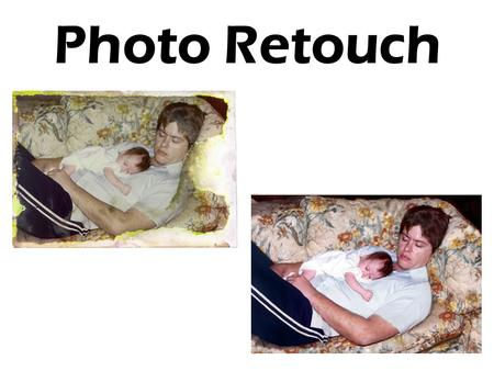Photo Retouch. Photo retouch or photo manipulation ? What's the difference? –Photo retouch generally means changing the image to remove or repair damage.