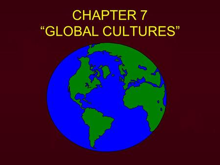 "CHAPTER 7 ""GLOBAL CULTURES"". HUMAN GEOGRAPHY A. Cultures Include All the Features of a Society's Way of Life. Society's Way of Life. IN YOUR SMALL GROUPS."