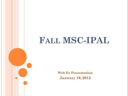 F ALL MSC-IPAL Web Ex Presentation January 19, 2012.