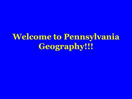 Welcome to Pennsylvania Geography!!! Geography of PA.