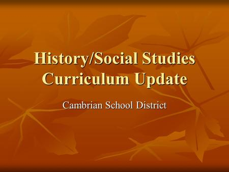 History/Social Studies Curriculum Update Cambrian School District.