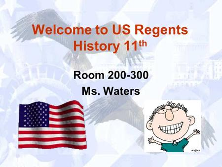 Welcome to US Regents History 11 th Room 200-300 Ms. Waters.
