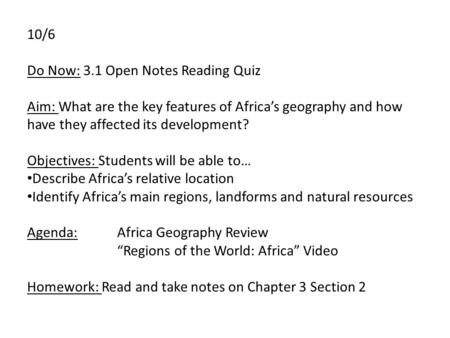 10/6 Do Now: 3.1 Open Notes Reading Quiz Aim: What are the key features of Africa's geography and how have they affected its development? Objectives: Students.