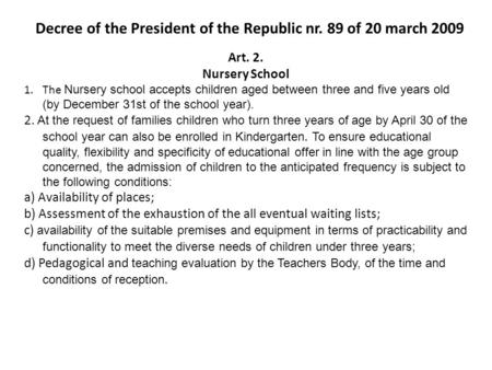 Art. 2. Nursery School 1.The Nursery school accepts children aged between three and five years old (by December 31st of the school year). 2. At the request.