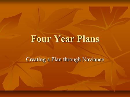 Four Year Plans Creating a Plan through Naviance.