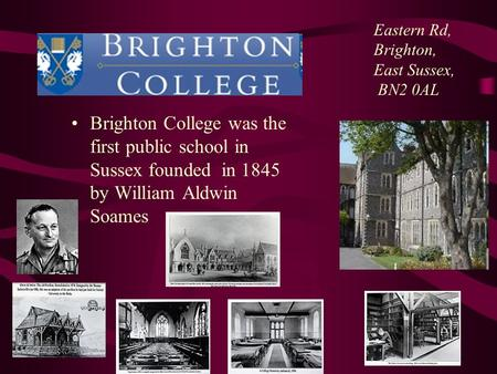 Brighton College was the first public school in Sussex founded in 1845 by William Aldwin Soames. Site Index Site Index Site Help Site WebSite Help HOME.