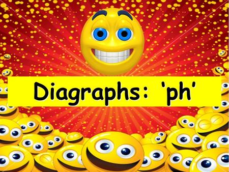 Diagraphs: 'ph' We say the ph sound in the same way as we say the f sound.