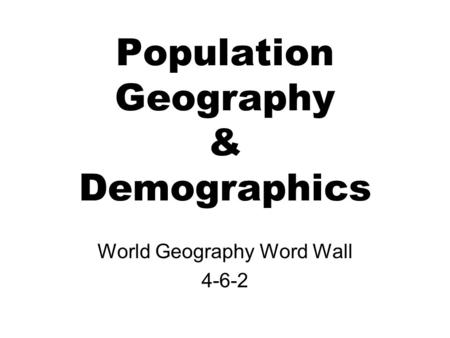 Population Geography & Demographics World Geography Word Wall 4-6-2.