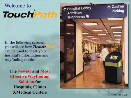The Newest and Most Effective Wayfinding Solution for Hospitals, Clinics &Medical Centers Copyright TTSS 2001.