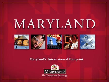 1 Maryland's International Footprint. 2 Maryland offers unparalleled assets for physical business operations of foreign companies in the United States.