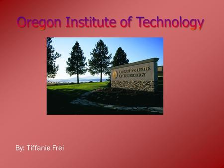 By: Tiffanie Frei.  Oregon Institute of Technology or OIT is the local University here in Klamath Falls, OR.  OIT doesn't just focus on there students.