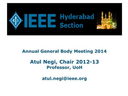 Annual General Body Meeting 2014 Atul Negi, Chair 2012-13 Professor, UoH