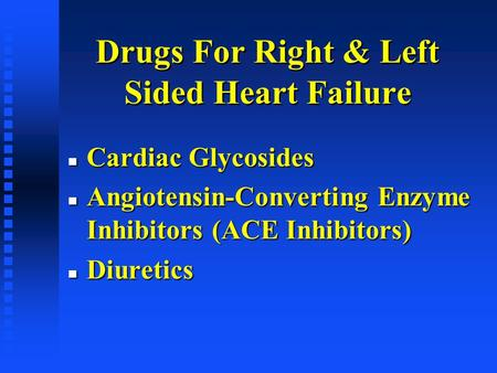 Drugs For Right & Left Sided Heart Failure n Cardiac Glycosides n Angiotensin-Converting Enzyme Inhibitors (ACE Inhibitors) n Diuretics.