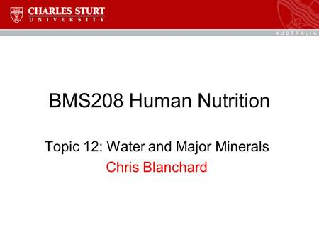 BMS208 Human Nutrition Topic 12: Water and Major Minerals Chris Blanchard.