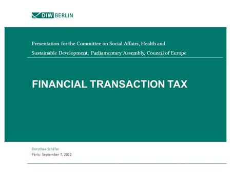 FINANCIAL TRANSACTION TAX Presentation for the Committee on Social Affairs, Health and Sustainable Development, Parliamentary Assembly, Council of Europe.
