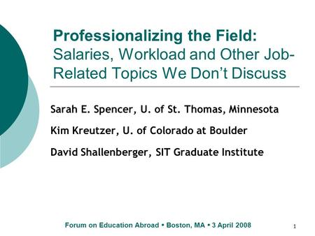 1 Professionalizing the Field: Salaries, Workload and Other Job- Related Topics We Don't Discuss Sarah E. Spencer, U. of St. Thomas, Minnesota Kim Kreutzer,