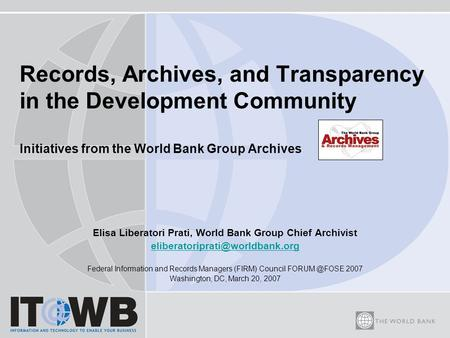 Records, Archives, and Transparency in the Development Community Initiatives from the World Bank Group Archives Elisa Liberatori Prati, World Bank Group.