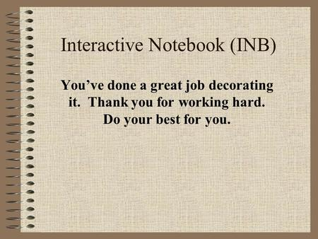 Interactive Notebook (INB) You've done a great job decorating it. Thank you for working hard. Do your best for you.