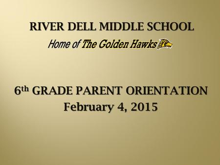 RIVER DELL MIDDLE SCHOOL 6 th GRADE PARENT ORIENTATION February 4, 2015.