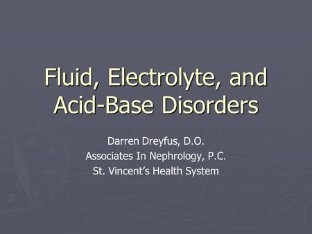 Fluid, Electrolyte, and <strong>Acid</strong>-<strong>Base</strong> Disorders Darren Dreyfus, D.O. Associates In Nephrology, P.C. St. Vincent's Health System.