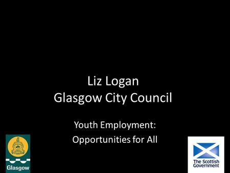 Liz Logan Glasgow City Council Youth Employment: Opportunities for All.
