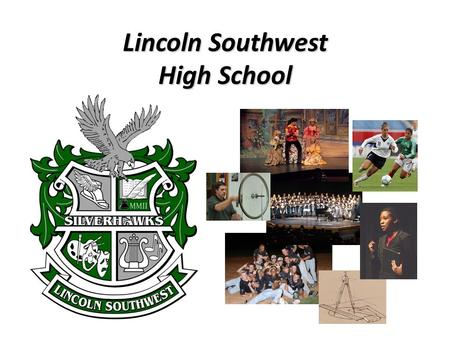 Lincoln Southwest High School. WELCOME FUTURE SILVER HAWK FAMILIES!