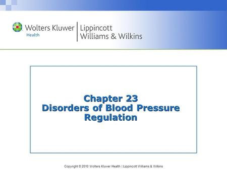 Copyright © 2010 Wolters Kluwer Health | Lippincott Williams & Wilkins Chapter 23 Disorders of Blood Pressure Regulation.