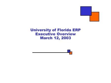 University <strong>of</strong> Florida ERP Executive Overview March 12, 2003.