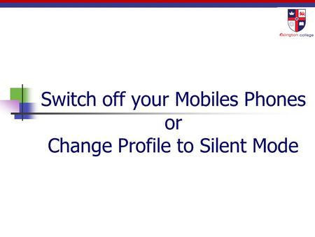 Switch off your Mobiles Phones or Change Profile to Silent Mode