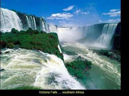 "Victoria Falls … southern Africa. GOALS … FRIDAY, May 1 st … B Day  Please remember to ""TURN OFF"" & ""PUT AWAY"" all Electronic Devices.  Homework."