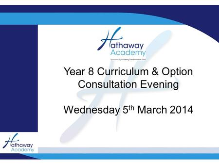 ? Year 8 Curriculum & Option Consultation Evening Wednesday 5 th March 2014.