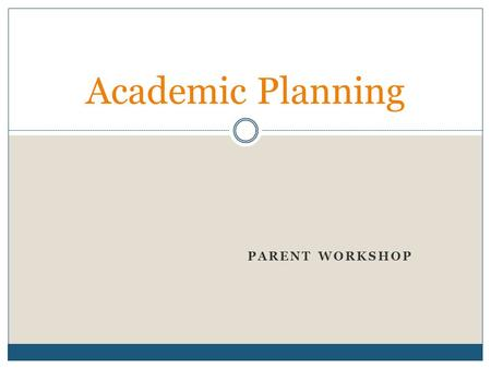 PARENT WORKSHOP Academic Planning. Agenda Role of School Counselor 6-year plans Courses available in middle school High school diploma requirements and.