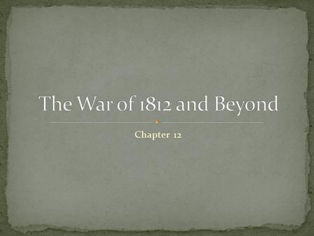 "Chapter 12. Essential question for today: Can and should the War of 1812 be considered the ""Second War for American Independence?"""